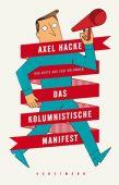 Das kolumnistische Manifest, Hacke, Axel, Verlag Antje Kunstmann GmbH, EAN/ISBN-13: 9783956140266