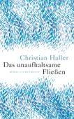 Das unaufhaltsame Fließen, Haller, Christian, Luchterhand Literaturverlag, EAN/ISBN-13: 9783630875576