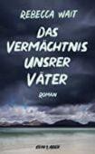Das Vermächtnis unsrer Väter, Wait, Rebecca, Kein & Aber AG, EAN/ISBN-13: 9783036958088