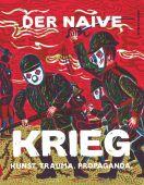 Der naive Krieg, ATAK, Verlag Antje Kunstmann GmbH, EAN/ISBN-13: 9783956142673