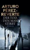 Der Tod, den man stirbt, Pérez-Reverte, Arturo, Insel Verlag, EAN/ISBN-13: 9783458177647