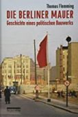 Die Berliner Mauer, Flemming, Thomas, be.bra Verlag GmbH, EAN/ISBN-13: 9783898091657
