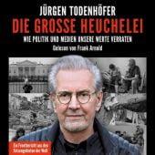 Die große Heuchelei, Todenhöfer, Jürgen, Hörbuch Hamburg, EAN/ISBN-13: 9783957131638