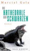 Die Kathedrale der Schwarzen, Gala, Marcial, Nagel & Kimche AG Verlag, EAN/ISBN-13: 9783312011322