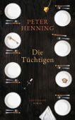 Die Tüchtigen, Henning, Peter, Luchterhand Literaturverlag, EAN/ISBN-13: 9783630874470