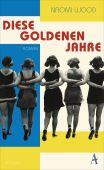 Diese goldenen Jahre, Wood, Naomi, Atlantik Verlag, EAN/ISBN-13: 9783455005448
