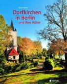 Dorfkirchen in Berlin und ihre Hüter, Reiher, Wolfgang/Seidel, Leo, Edition Braus Berlin GmbH, EAN/ISBN-13: 9783862280995