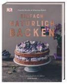 Einfach natürlich backen, Strothe, Carolin/Keitel, Sebastian, Dorling Kindersley Verlag GmbH, EAN/ISBN-13: 9783831034376
