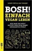 Bosh! Einfach vegan leben, Firth, Henry/Theasby, Ian, Edition Michael Fischer GmbH, EAN/ISBN-13: 9783960937722