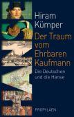 Der Traum vom Ehrbaren Kaufmann, Kümper, Hiram (Prof. Dr. ), Propyläen Verlag, EAN/ISBN-13: 9783549076491