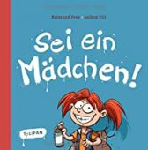 Sei ein Mädchen!, Frey, Raimund/Till, Jochen, Tulipan Verlag GmbH, EAN/ISBN-13: 9783864294457