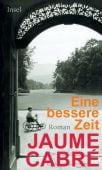 Eine bessere Zeit, Cabré, Jaume, Insel Verlag, EAN/ISBN-13: 9783458177395