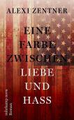 Eine Farbe zwischen Liebe und Hass, Zentner, Alexi, Suhrkamp, EAN/ISBN-13: 9783518469965