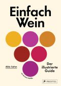 Einfach Wein, Sohm, Aldo/Muhlke, Christine, Prestel Verlag, EAN/ISBN-13: 9783791386645