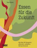 Essen für die Zukunft, Hunt, Tom, DuMont Buchverlag GmbH & Co. KG, EAN/ISBN-13: 9783832199814