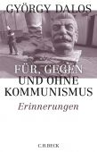Mit, gegen und ohne Kommunismus, Dalos, György, Verlag C. H. BECK oHG, EAN/ISBN-13: 9783406741036