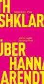 Über Hannah Arendt, Shklar, Judith N, MSB Matthes & Seitz Berlin, EAN/ISBN-13: 9783957577979