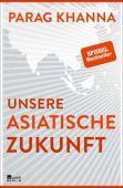 Unsere asiatische Zukunft, Khanna, Parag, Rowohlt Berlin Verlag, EAN/ISBN-13: 9783737100021