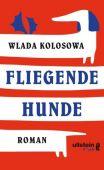 Fliegende Hunde, Kolosowa, Wlada, Ullstein fünf, EAN/ISBN-13: 9783961010066
