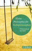Kleine Philosophie für Nichtphilosophen, Moser, Friedhelm, Verlag C. H. BECK oHG, EAN/ISBN-13: 9783406741937