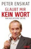Glaubt mir kein Wort, Ensikat, Peter, be.bra Verlag GmbH, EAN/ISBN-13: 9783861246916