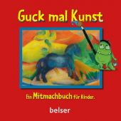 Guck mal Kunst, Astrid, Hille/Schäfer, Dina/Gaymann, Saskia, Chr.Belser Gesellschaft für, EAN/ISBN-13: 9783763026944