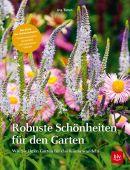 Robuste Schönheiten für den Garten, Timm, Ina, BLV Buchverlag GmbH & Co. KG, EAN/ISBN-13: 9783967470017