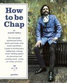 How to be Chap, Die Gestalten Verlag GmbH & Co.KG, EAN/ISBN-13: 9783899556407