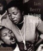 Ian Berry; Living Apart, Berry, Ian, Phaidon, EAN/ISBN-13: 9780714835235