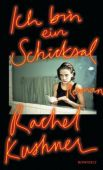 Ich bin ein Schicksal, Kushner, Rachel, Rowohlt Verlag, EAN/ISBN-13: 9783498035808