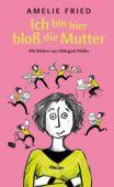Ich bin hier bloß die Mutter, Fried, Amelie, Carl Hanser Verlag GmbH & Co.KG, EAN/ISBN-13: 9783446264311