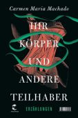 Ihr Körper und andere Teilhaber, Machado, Carmen Maria, Tropen Verlag, EAN/ISBN-13: 9783608503975