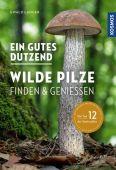 Ein gutes Dutzend wilde Pilze, Langer, Ewald, Franckh-Kosmos Verlags GmbH & Co. KG, EAN/ISBN-13: 9783440169858