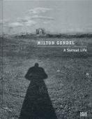 Milton Gendel: A Surreal Life, Hatje Cantz Verlag GmbH & Co. KG, EAN/ISBN-13: 9783775732246