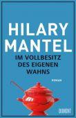 Im Vollbesitz des eigenen Wahns, Mantel, Hilary, DuMont Buchverlag GmbH & Co. KG, EAN/ISBN-13: 9783832198329