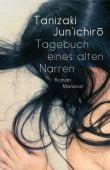 Tagebuch eines alten Narren, Tanizaki, Jun'ichiro, Manesse Verlag GmbH, EAN/ISBN-13: 9783717540892