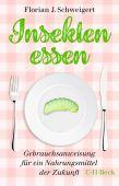 Insekten essen, Schweigert, Florian J, Verlag C. H. BECK oHG, EAN/ISBN-13: 9783406756450