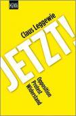 Jetzt!, Leggewie, Claus, Verlag Kiepenheuer & Witsch GmbH & Co KG, EAN/ISBN-13: 9783462053296