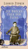 Die Brücke über den Fluss, Zypkin, Leonid, Aufbau Verlag GmbH & Co. KG, EAN/ISBN-13: 9783351034603
