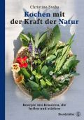 Kochen mit der Kraft der Natur, Saahs, Christine, Christian Brandstätter, EAN/ISBN-13: 9783710603143