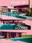 Atlas of Mid-Century Modern Houses, Bradbury, Dominic, Phaidon, EAN/ISBN-13: 9780714876740