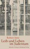 Leib und Leben im Judentum, Jütte, Robert, Jüdischer Verlag im Suhrkamp Verlag, EAN/ISBN-13: 9783633542826