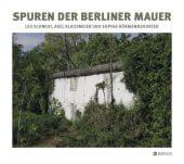 Mauerspuren heute, Schmidt, Leo, Edition Braus Berlin GmbH, EAN/ISBN-13: 9783862281893