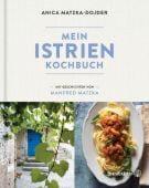 Mein Istrien-Kochbuch, Matzka, Manfred/Matzka-Dojder, Anica, Christian Brandstätter, EAN/ISBN-13: 9783710603266