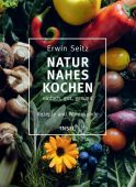 Naturnahes Kochen, Seitz, Erwin, Insel Verlag, EAN/ISBN-13: 9783458177456