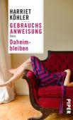 Gebrauchsanweisung fürs Daheimbleiben, Köhler, Harriet, Piper Verlag, EAN/ISBN-13: 9783492277358