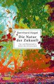 Die Natur der Zukunft, Kegel, Bernhard, DuMont Buchverlag GmbH & Co. KG, EAN/ISBN-13: 9783832181383
