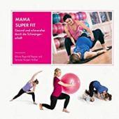 Mama Super Fit, Rygvold Reppe, Mona/Anzjøn Holbø, Simone, Mentor Verlag, EAN/ISBN-13: 9783948230012