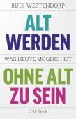 Alt werden, ohne alt zu sein, Westendorp, Rudi, Verlag C. H. BECK oHG, EAN/ISBN-13: 9783406767401