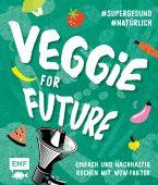 Veggie for Future - Vegetarisch kochen: Der easy Einstieg!, Edition Michael Fischer GmbH, EAN/ISBN-13: 9783745904451
